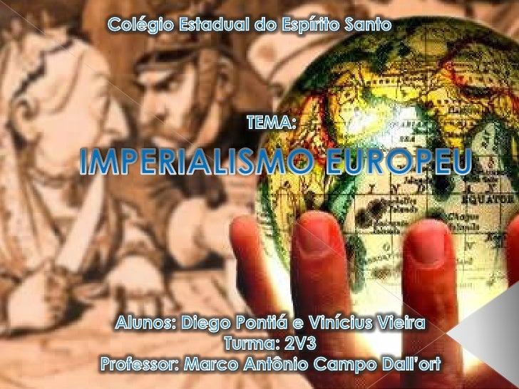 Colégio Estadual do Espírito Santo<br />TEMA:<br />IMPERIALISMO EUROPEU<br />Alunos: Diego Pontiá e Vinícius Vieira<br />T...