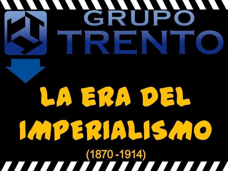La era delIMPERIALISMO    (1870 -1914)