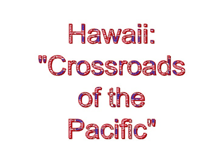"""Hawaii:<br />""""Crossroads<br />of the<br />Pacific""""<br />"""