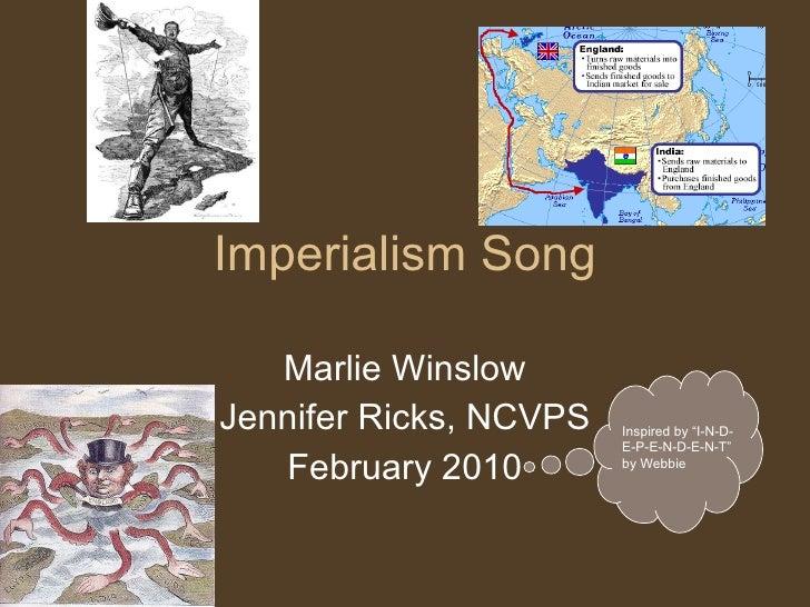 """Imperialism Song Marlie Winslow Jennifer Ricks, NCVPS February 2010 Inspired by """"I-N-D-E-P-E-N-D-E-N-T"""" by Webbie"""