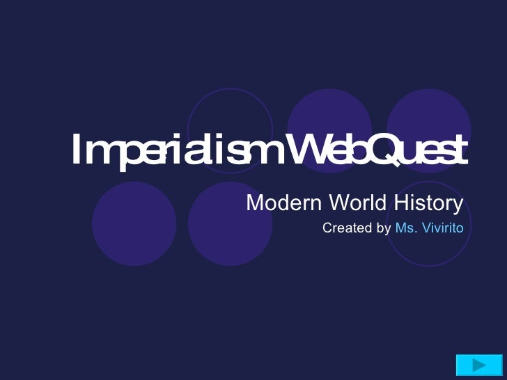 Imperialism WebQuest Modern World History Created by  Ms. Vivirito