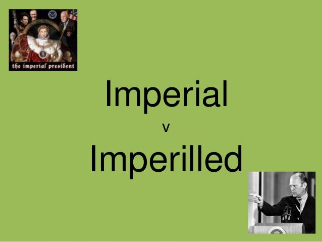 Imperial presidency v imperilled