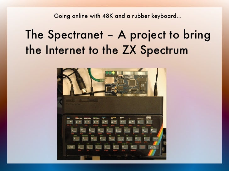 Going online with 48K and a rubber keyboard...The Spectranet – A project to bringthe Internet to the ZX Spectrum