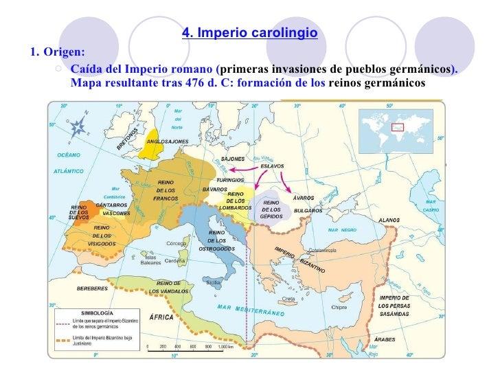 4. Imperio carolingio <ul><li>1 .  Origen: </li></ul><ul><ul><li>Caída del Imperio romano ( primeras invasiones de pueblos...