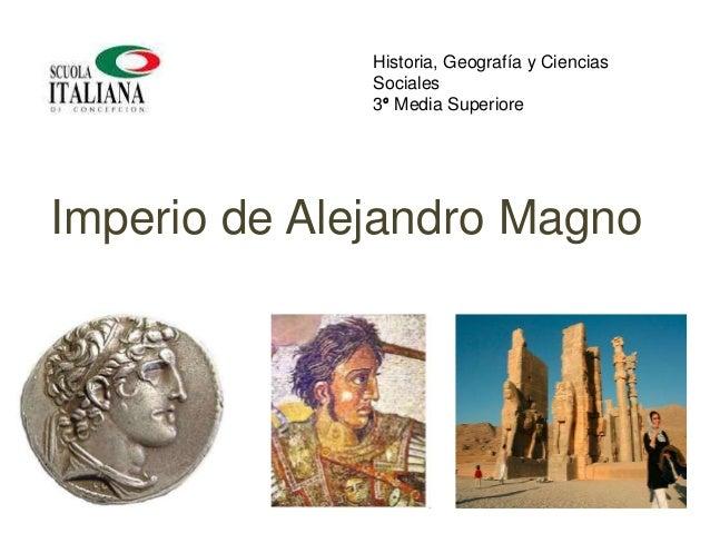 Imperio de Alejandro Magno Historia, Geografía y Ciencias Sociales 3° Media Superiore