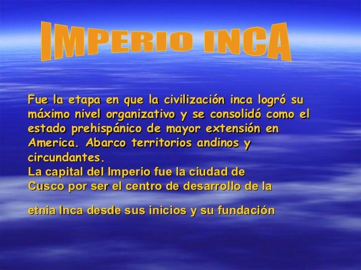 Fue la etapa en que la civilización inca logró su máximo nivel organizativo y se consolidó como el estado prehispánico de ...
