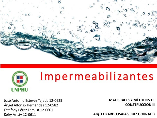 Impermeabilizantes José Antonio Estévez Tejeda 12-0625 Ángel Alfonso Hernández 12-0582 Estefany Pérez Familia 12-0601 Keir...