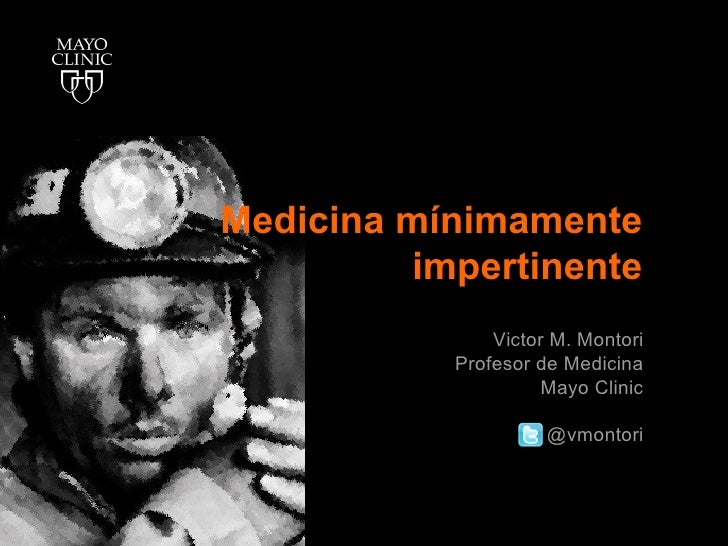 Medicina mínimamente         impertinente               Victor M. Montori           Profesor de Medicina                  ...