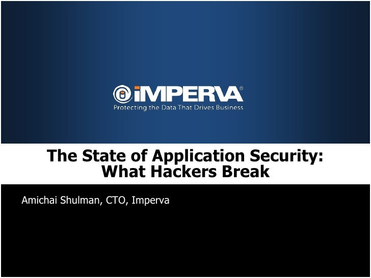 The State of Application Security:          What Hackers BreakAmichai Shulman, CTO, Imperva