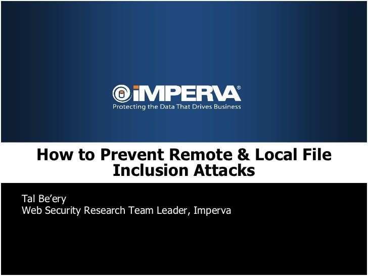 How to Prevent Remote & Local File          Inclusion AttacksTal Be'eryWeb Security Research Team Leader, Imperva