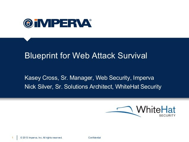 © 2013 Imperva, Inc. All rights reserved. Blueprint for Web Attack Survival Confidential1 Kasey Cross, Sr. Manager, Web Se...
