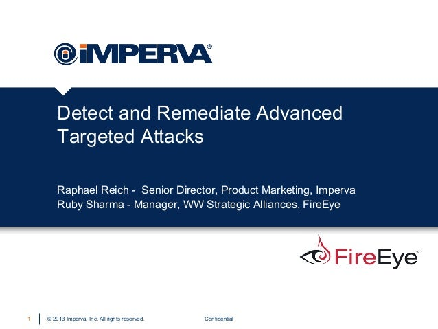 Detect and Remediate Advanced Targeted Attacks Raphael Reich - Senior Director, Product Marketing, Imperva Ruby Sharma - M...