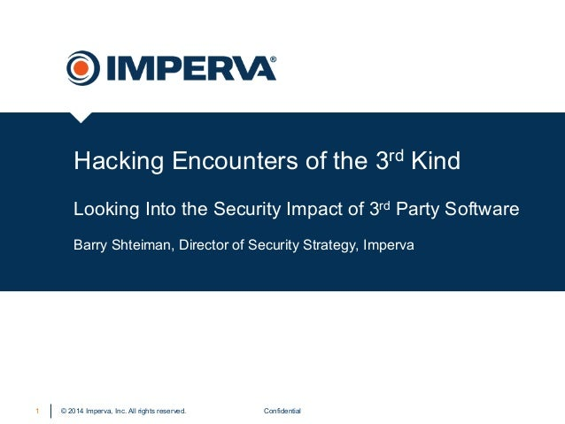 © 2014 Imperva, Inc. All rights reserved. Hacking Encounters of the 3rd Kind Looking Into the Security Impact of 3rd Party...