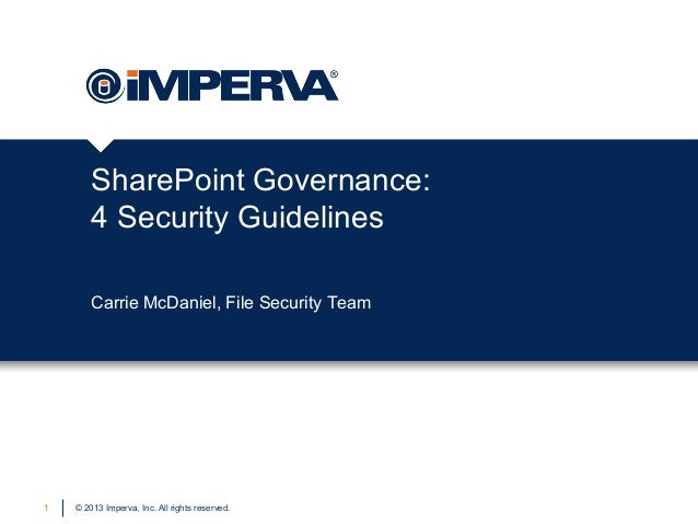 © 2013 Imperva, Inc. All rights reserved.SharePoint Governance:4 Security Guidelines1Carrie McDaniel, File Security Team