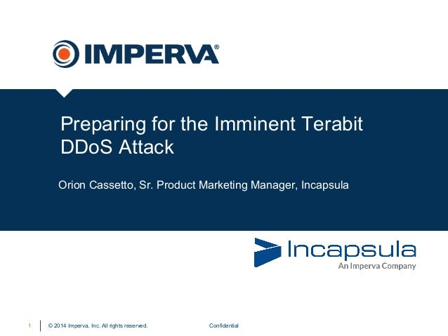 © 2014 Imperva, Inc. All rights reserved. Preparing for the Imminent Terabit DDoS Attack Confidential1 Orion Cassetto, Sr....