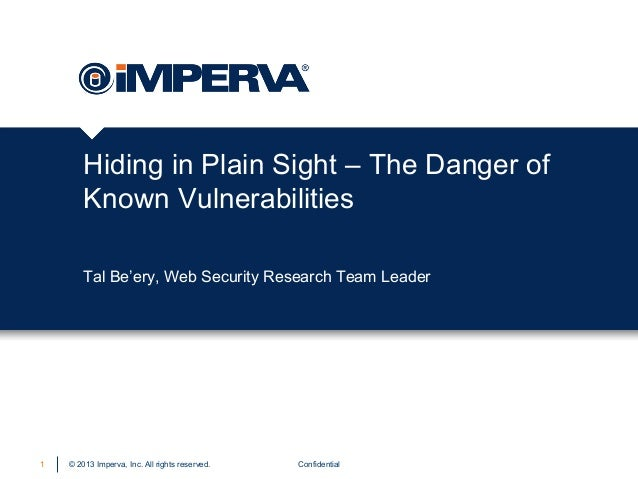 Hiding in Plain Sight – The Danger of Known Vulnerabilities Tal Be'ery, Web Security Research Team Leader  1  © 2013 Imper...