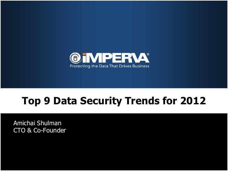 Top 9 Data Security Trends for 2012Amichai ShulmanCTO & Co-Founder