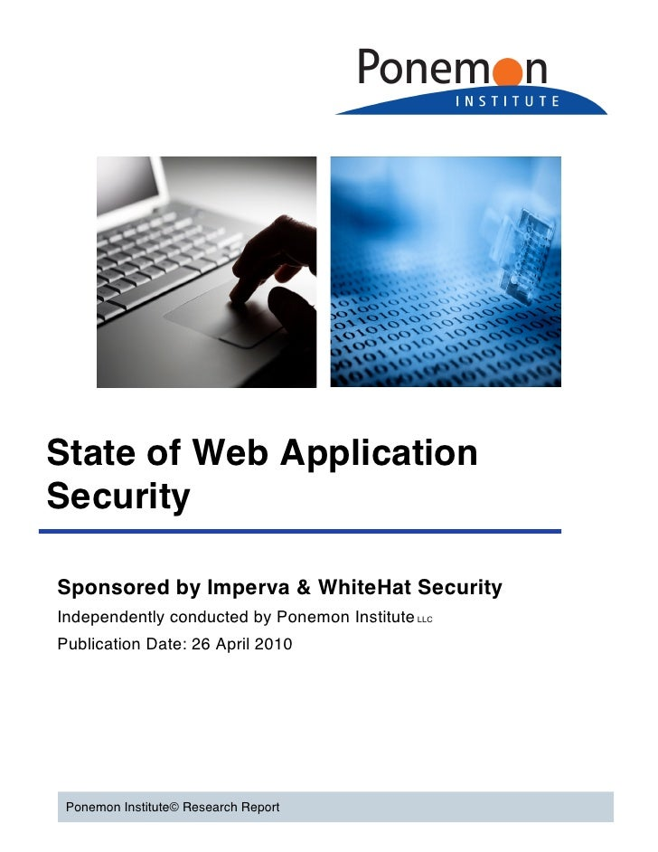 State of Web Application Security  Sponsored by Imperva & WhiteHat Security Independently conducted by Ponemon Institute L...