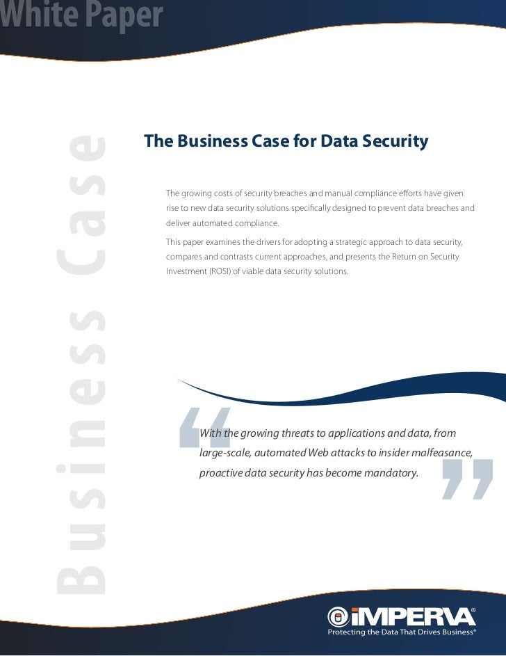 White Paper                  The Business Case for Data Security  Business Case                    The growing costs of se...