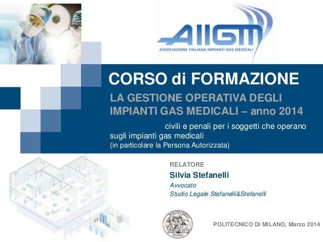 POLITECNICO DI MILANO, Marzo 2014 RELATORE Silvia Stefanelli Avvocato Studio Legale Stefanelli&Stefanelli CORSO di FORMAZI...