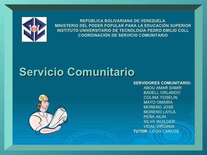 Servicio Comunitario  REPÚBLICA BOLIVARIANA DE VENEZUELA. MINISTERIO DEL PODER POPULAR PARA LA EDUCACIÓN SUPERIOR INSTITUT...