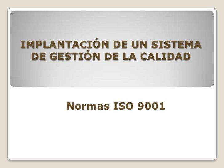 IMPLANTACIÓN DE UN SISTEMA  DE GESTIÓN DE LA CALIDAD      Normas ISO 9001