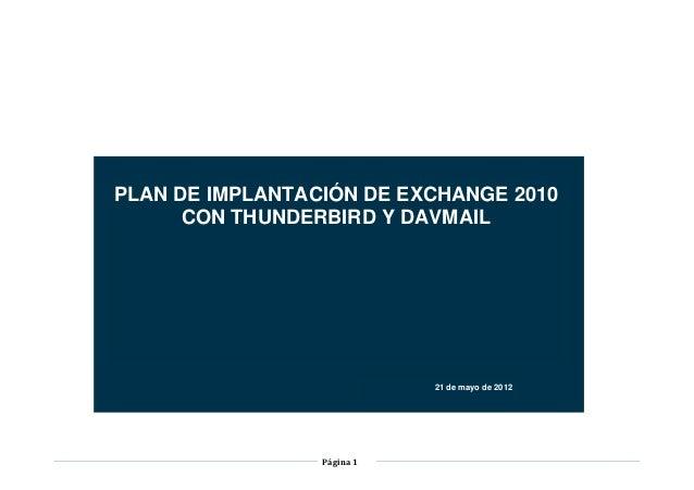 PLAN DE IMPLANTACIÓN DE EXCHANGE 2010      CON THUNDERBIRD Y DAVMAIL                            21 de mayo de 2012        ...