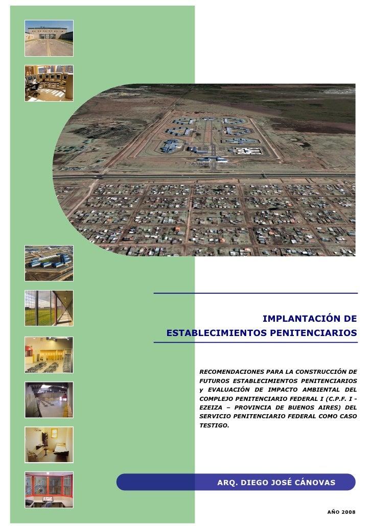 IMPLANTACIÓN DE ESTABLECIMIENTOS PENITENCIARIOS         RECOMENDACIONES PARA LA CONSTRUCCIÓN DE      FUTUROS ESTABLECIMIEN...