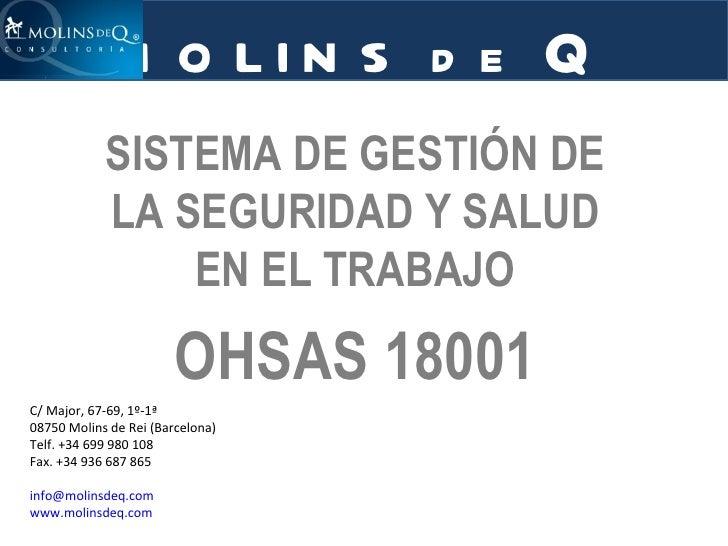 SISTEMA DE GESTIÓN DE LA SEGURIDAD Y SALUD EN EL TRABAJO OHSAS 18001 C/ Major, 67-69, 1º-1ª 08750 Molins de Rei (Barcelona...
