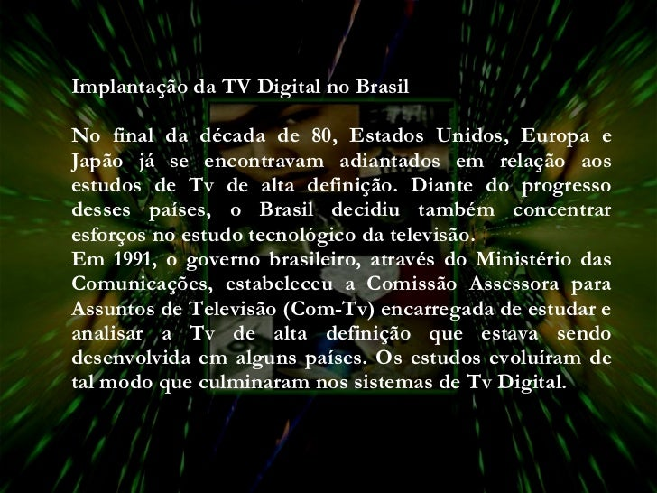 Implantação da TV Digital no Brasil No final da década de 80, Estados Unidos, Europa e Japão já se encontravam adiantados ...