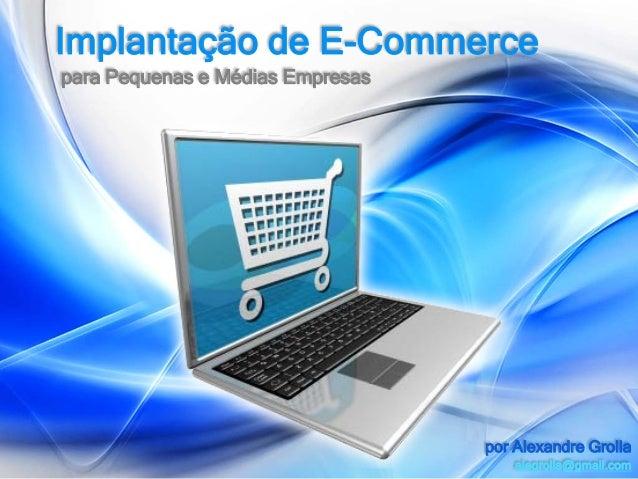 Implantação de E-Commercepara Pequenas e Médias Empresas                                  por Alexandre Grolla            ...