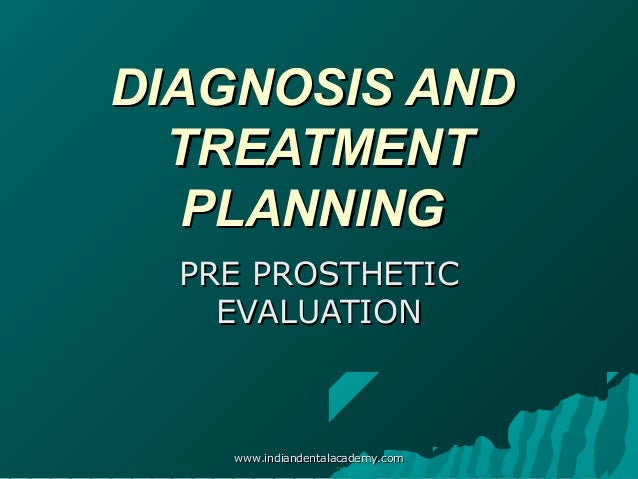 DIAGNOSIS AND TREATMENT PLANNING PRE PROSTHETIC EVALUATION  www.indiandentalacademy.com