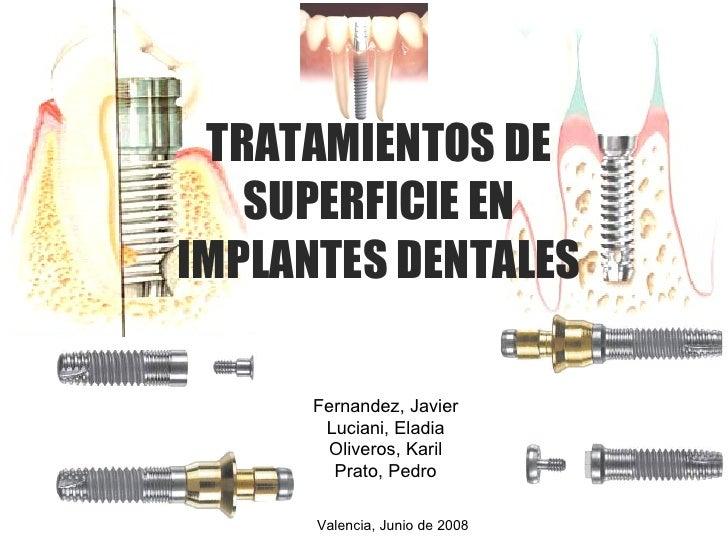 Valencia, Junio de 2008   TRATAMIENTOS DE SUPERFICIE EN IMPLANTES DENTALES Fernandez, Javier Luciani, Eladia Oliveros, Kar...