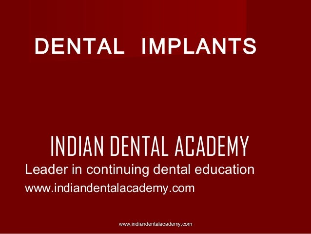 DENTAL IMPLANTS  INDIAN DENTAL ACADEMY  Leader in continuing dental education www.indiandentalacademy.com www.indiandental...