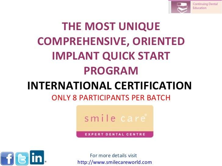 THE MOST UNIQUE COMPREHENSIVE, ORIENTED IMPLANT QUICK START PROGRAM INTERNATIONAL CERTIFICATION   ONLY 8 PARTICIPANTS PER ...