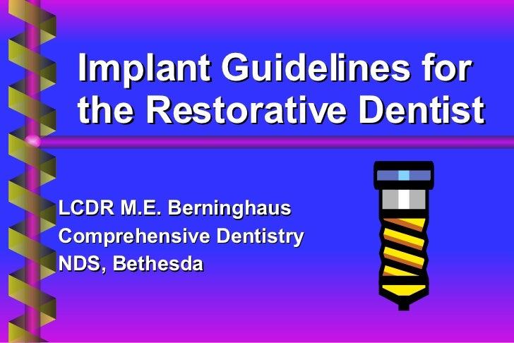 Implant Guidelines for the Restorative Dentist LCDR M.E. Berninghaus Comprehensive Dentistry NDS, Bethesda