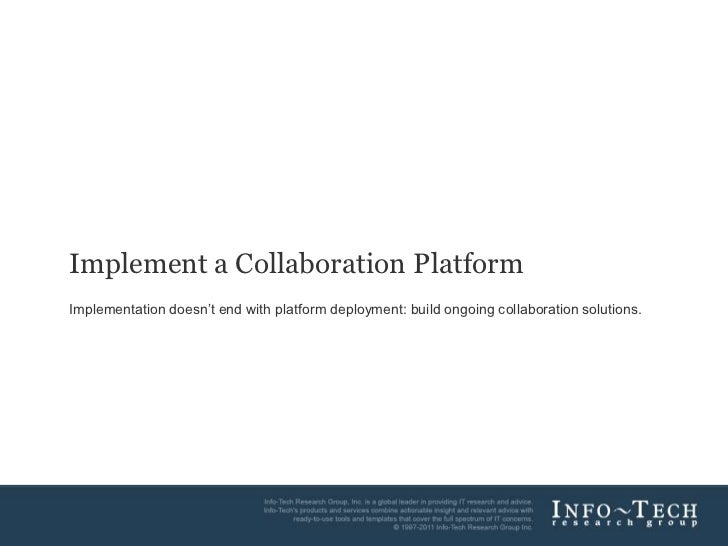 Implement a Collaboration Platform<br />Implementation doesn't end with platform deployment: build ongoing collaboration s...
