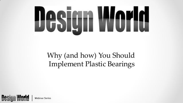 Why (and How) You Should Implement Plastic Bearings