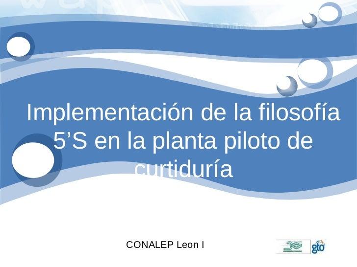 Implementación de la filosofía 5'S en la planta piloto de curtiduría CONALEP Leon I