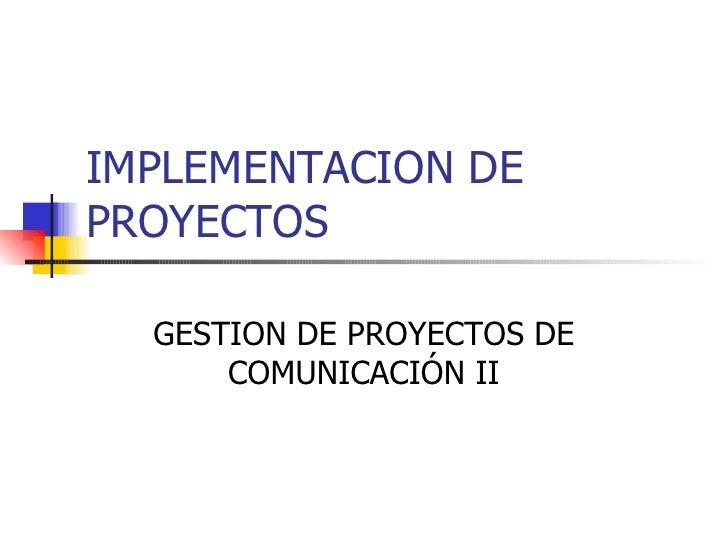 IMPLEMENTACION DE PROYECTOS GESTION DE PROYECTOS DE COMUNICACIÓN II
