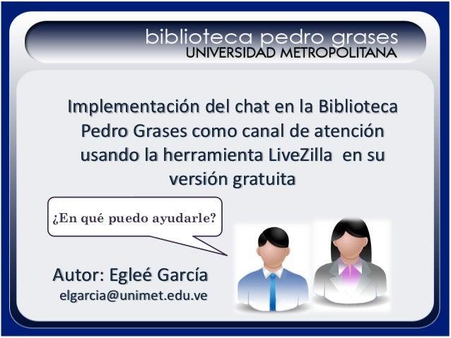 ImplementacióndelchatenlaBiblioteca PedroGrasescomocanaldeatención usandolaherramientaLiveZilla ensu vers...