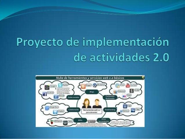 Contexto de ImplementaciónLas actividades 2.0 a implementar formarán parte de lapropuesta docente de alumnos adscriptos a ...
