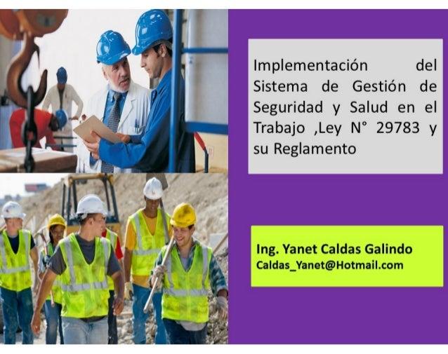Implementación del Sistema de Gestión de Seguridad y Salud en el Trabajo ,Ley N° 29783 y su Reglamento Ing. Yanet Caldas G...