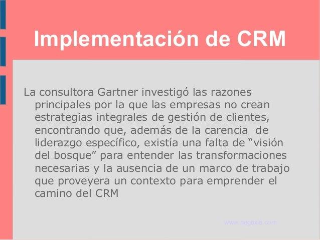 Implementación de CRM La consultora Gartner investigó las razones principales por la que las empresas no crean estrategias...