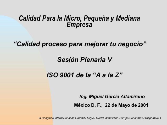III Congreso Internacional de Calidad / Miguel García Altamirano / Grupo Condumex / Diapositiva 1 Calidad Para la Micro, P...