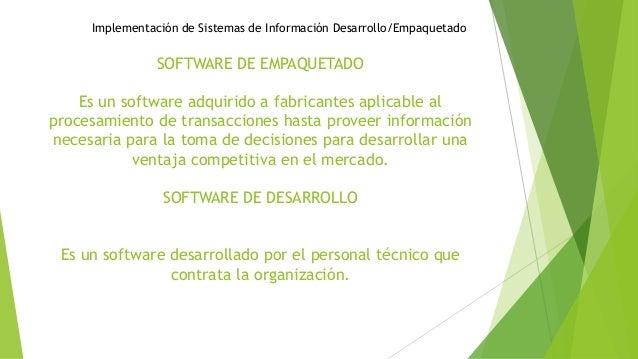 SOFTWARE DE EMPAQUETADO Es un software adquirido a fabricantes aplicable al procesamiento de transacciones hasta proveer i...