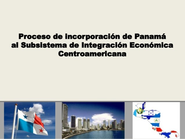 Proceso de incorporación de Panamá al Subsistema de Integración Económica Centroamericana