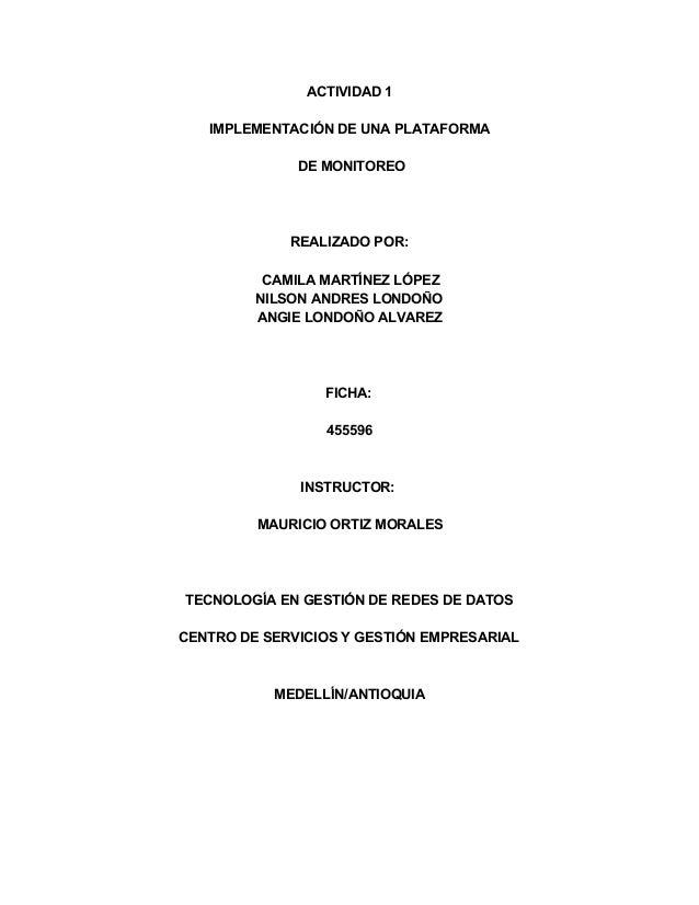 ACTIVIDAD1 IMPLEMENTACIÓNDEUNAPLATAFORMA DEMONITOREO REALIZADOPOR: CAMILAMARTÍNEZLÓPEZ NILSONANDRESLONDOÑO ANGI...