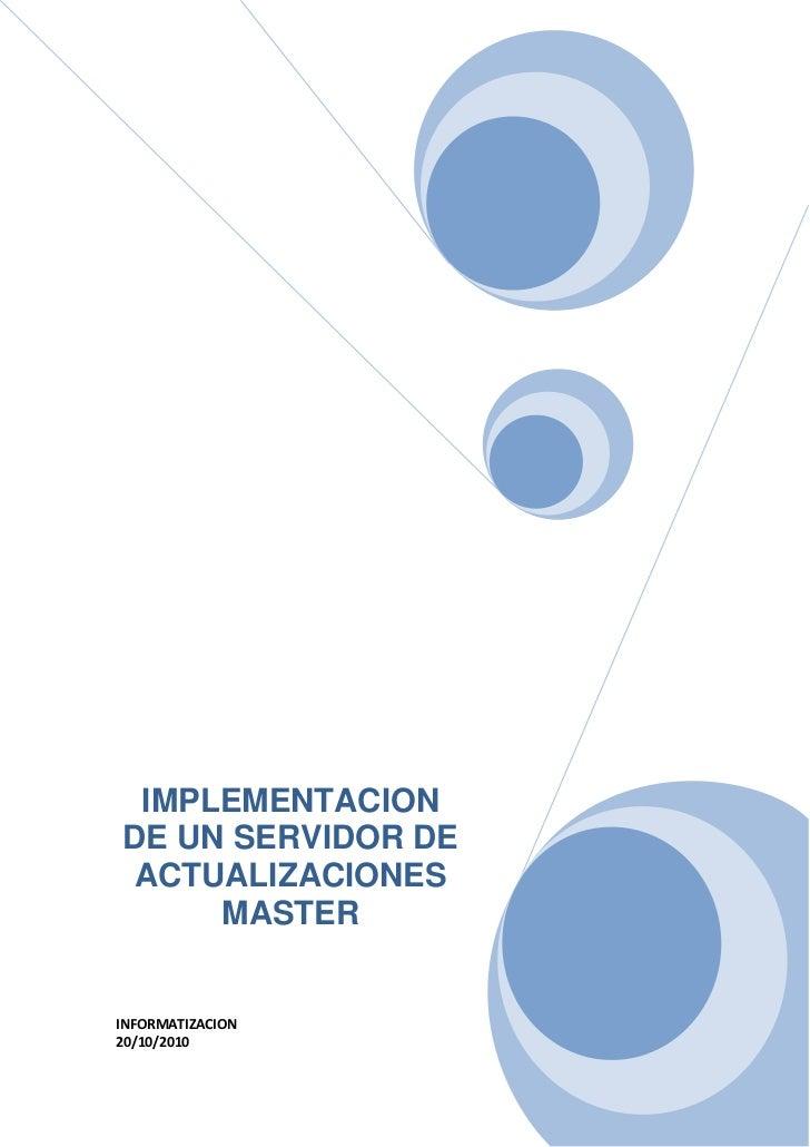 IMPLEMENTACIONDE UN SERVIDOR DE ACTUALIZACIONES     MASTERINFORMATIZACION20/10/2010