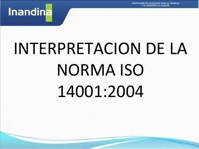 INTERPRETACION DE LA     NORMA ISO     14001:2004